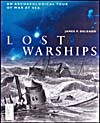 Cover of book, LOST WARSHIPS: AN ARCHEOLOGICAL TOUR OF WAR AT SEA, by James P. Delgado (2001)